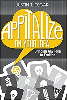 Appitalize On Your Idea: Bringing Any Idea To Fruition