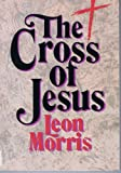 The Cross of Jesus (080280344X) by Morris, Leon