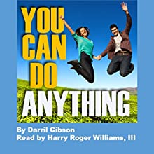 You Can Do Anything: Three Simple Steps to Success for Graduates Audiobook by Darril Gibson Narrated by Harry Roger Williams, III