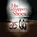 His Kidnapper's Shoes | Maggie James