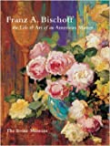 img - for Franz A. Bischoff: The Life & Art of an American Master book / textbook / text book