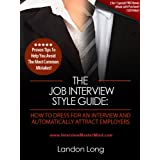 The Job Interview Style Guide: How To Dress For An Interview And Automatically Attract Employers ~ Landon Long