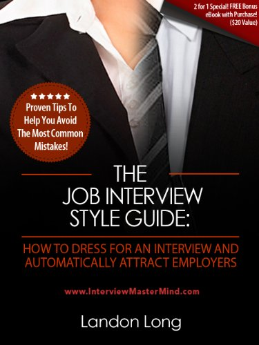 The Job Interview Style Guide: How To Dress For An Interview And Automatically Attract Employers