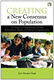 Creating a New Consensus on Population: The Politics of Reproductive Health, Reproductive Rights, and Womens Empowerment