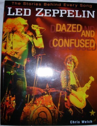 Led Zeppelin: Dazed And Confused: The Stories Behind Every Song