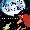 How (Not) to Kiss a Toad Hörbuch von Elizabeth A. Reeves Gesprochen von: Alex Marshall-Brown