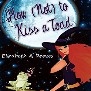 How (Not) to Kiss a Toad | [Elizabeth A. Reeves]