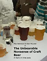 The Unbearable Nonsense of Craft Beer - A Rant in Nine Acts