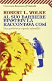 Al suo barbiere Einstein la raccontava così. Vita quotidiana e quesiti scientifici (8807818205) by Robert L. Wolke