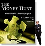The-Money-Hunt---The-Secrets-to-Attracting-Capital-The-Money-Hunt---The-Secrets-to-Attracting-Capital-Every-CEOs-Guide-First-Edition
