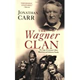 The Wagner Clan: The Saga of Germany's Most Illustrious and Infamous Family ~ Jonathan Carr