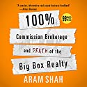 100% Commission Brokerage and Death of the Big Box Realty Audiobook by Aram Shah Narrated by Michael Gilboe