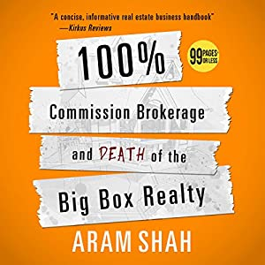 100% Commission Brokerage and Death of the Big Box Realty Audiobook