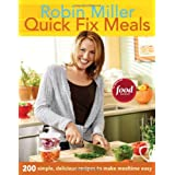 Quick Fix Meals: 200 Simple, Delicious Recipes to Make Mealtime Eas ~ Robin Miller