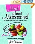 Mad About Macarons! Make Macarons Lik...