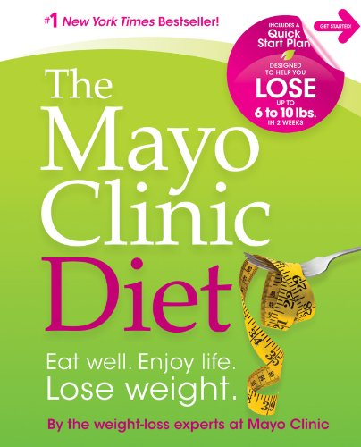 The Mayo Clinic Diet: Eat Well. Enjoy Life. Lose Weight