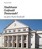 Image de !Stadttheater Greifswald Theaterstadt?: 100 Jahre Theater Greifswald