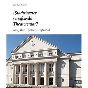 !Stadttheater Greifswald Theaterstadt?: 100 Jahre Theater Greifswald