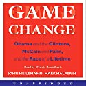 Game Change: Obama and the Clintons, McCain and Palin, and the Race of a Lifetime Audiobook by John Heilemann, Mark Halperin Narrated by Dennis Boutsikaris