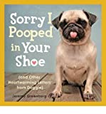 [ Sorry I Pooped in Your Shoe: (And Other Heartwarming Letters from Doggie)[ SORRY I POOPED IN YOUR SHOE: (AND OTHER HEARTWARMING LETTERS FROM DOGGIE) ] By Greenberg, Jeremy ( Author )Oct-11-2011 Paperback