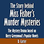 The Story Behind Miss Fisher's Murder Mysteries: The Mystery Drama Based on Kerry Greenwood's Popular Novels | D. Carter