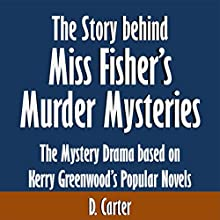 The Story Behind Miss Fisher's Murder Mysteries: The Mystery Drama Based on Kerry Greenwood's Popular Novels (       UNABRIDGED) by D. Carter Narrated by Kevin Kollins