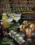 Easy Entertaining for Beginners/You can throw a fabulous party, from a holiday fiesta to a romantic evening for two