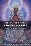 img - for Future That Brought Her Here, The: Memoir of a Call to Awaken book / textbook / text book