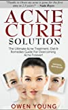 Acne Cure Solution: The Ultimate Acne Treatment, Diet & Remedies Guide For Overcoming Acne Forever! (Acne Diet, Acne Remedies, Acne No More)