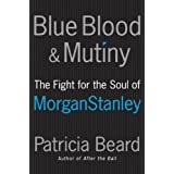 Blue Blood and Mutiny: The Fight for the Soul of Morgan Stanley ~ Patricia Beard
