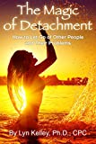 The Magic of Detachment: How to Let Go of Other People and their Problems (English Edition)
