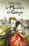 Mathias Malzieu La mecanica del corazon / The Boy With the Cuckoo-Clock Heart