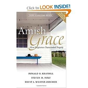 Amish Grace: How Forgiveness Transcended Tragedy - Donald B. Kraybill, Steven M. Nolt, David L. Weaver-Zercher