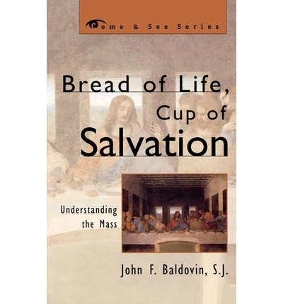 [ [ [ Bread of Life, Cup of Salvation: Understanding the Mass [ BREAD OF LIFE, CUP OF SALVATION: UNDERSTANDING THE MASS BY Baldovin, John Francis ( Author ) Oct-14-2003[ BREAD OF LIFE, CUP OF SALVATION: UNDERSTANDING THE MASS [ BREAD OF LIFE, CUP OF SALVATION: UNDERSTANDING THE MASS BY BALDOVIN, JOHN FRANCIS ( AUTHOR ) OCT-14-2003 ] By Baldovin, John Francis ( Author )Oct-14-2003 Paperback