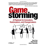 Gamestorming: A Playbook for Innovators, Rulebreakers, and Changemakers ~ Sunni Brown