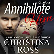 Annihilate Him: Omnibus (Complete Vols. 1-3, The Annihilate Him Series) Audiobook by Christina Ross Narrated by Reba Buhr