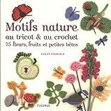 echange, troc Lesley Stanfield - Motifs nature au tricot et au crochet, 75 fleurs, fruits et petites bêtes