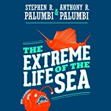 The Extreme Life of the Sea Audiobook by Stephen R. Palumbi, Anthony R. Palumbi Narrated by Stephen Hoye