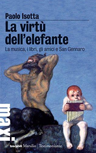La virtù dell'elefante La musica i libri gli amici e San Gennaro Gli specchi PDF