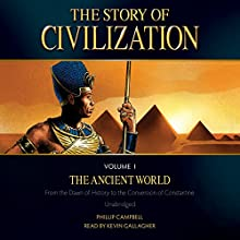 The Story of Civilization Volume I: The Ancient World Audiobook by Phillip Campbell Narrated by Kevin Gallagher