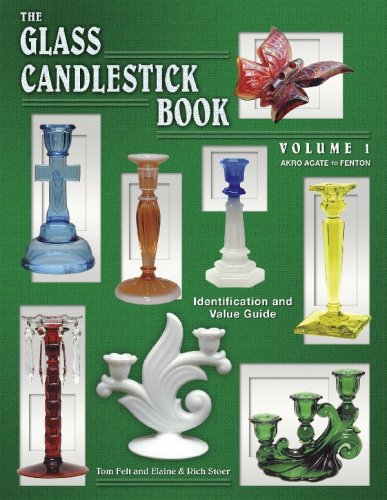 The Glass Candlestick Book: Identification and Value Guide: Volume I Akro Agate to Fenton