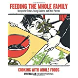 Feeding the Whole Family: Recipes for Babies, Young Children, and Their Parents ~ Cynthia Lair