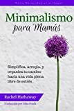 Minimalismo para Mam�s: Simplifica, arregla, y organiza tu camino hacia una vida plena libre de estr�s (Minimalism for Moms / Spanish edition) (Serie Serenidad en el Hogar)