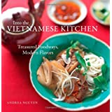 Into the Vietnamese Kitchen: Treasured Foodways, Modern Flavors ~ Andrea Nguyen