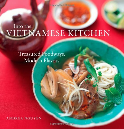 Into the Vietnamese Kitchen: Treasured Foodways, Modern Flavors by Andrea Nguyen