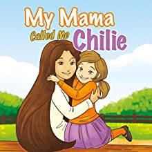 My Mama Called Me Chilie (       UNABRIDGED) by Chilena Marie Roberts Narrated by Alphecca Perpetua