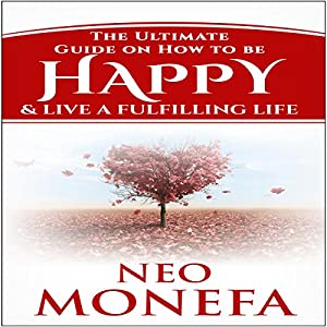 Happiness: The Ultimate Guide on How to be Happy & Live a Fulfilling Life Audiobook