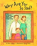 img - for Why Are You So Sad?: A Child's Book About Parental Depression book / textbook / text book
