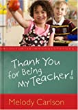 Thank You for Being My Teacher! (0781445469) by Carlson, Melody