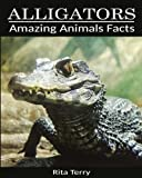 Alligators: Amazing Photos & Fun Facts Book About Alligators (Amazing Animals Facts)